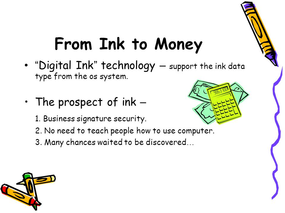 From Ink to Money Digital Ink technology – support the ink data type from the os system.
