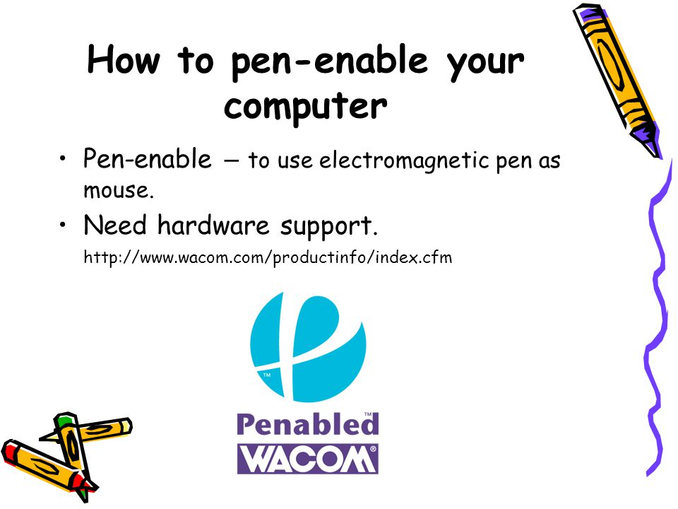 How to pen-enable your computer Pen-enable – to use electromagnetic pen as mouse.