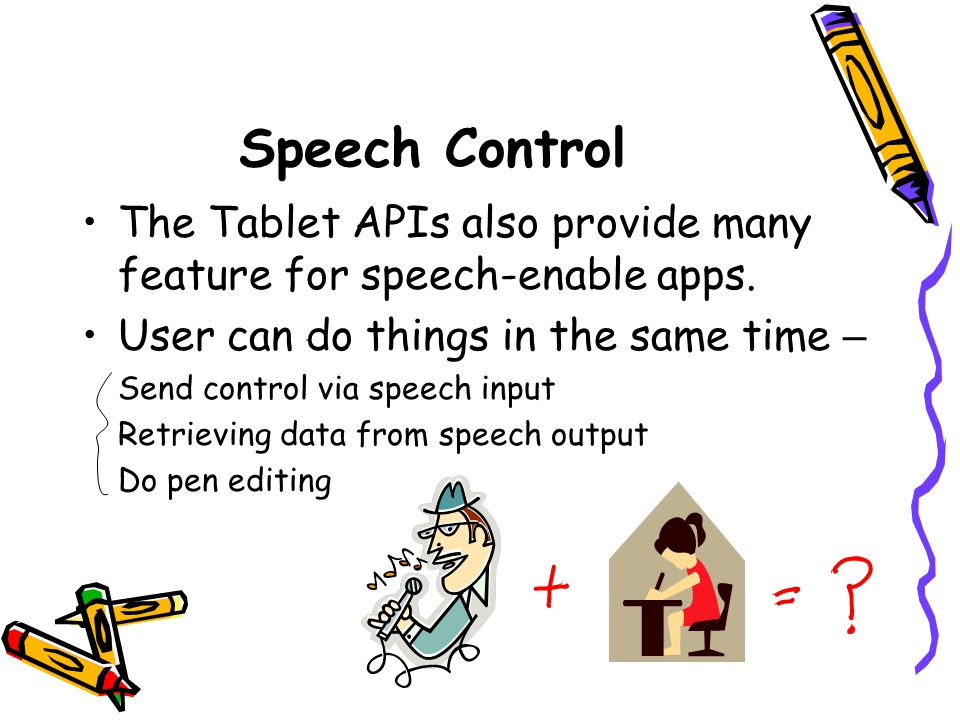 Speech Control The Tablet APIs also provide many feature for speech-enable apps.