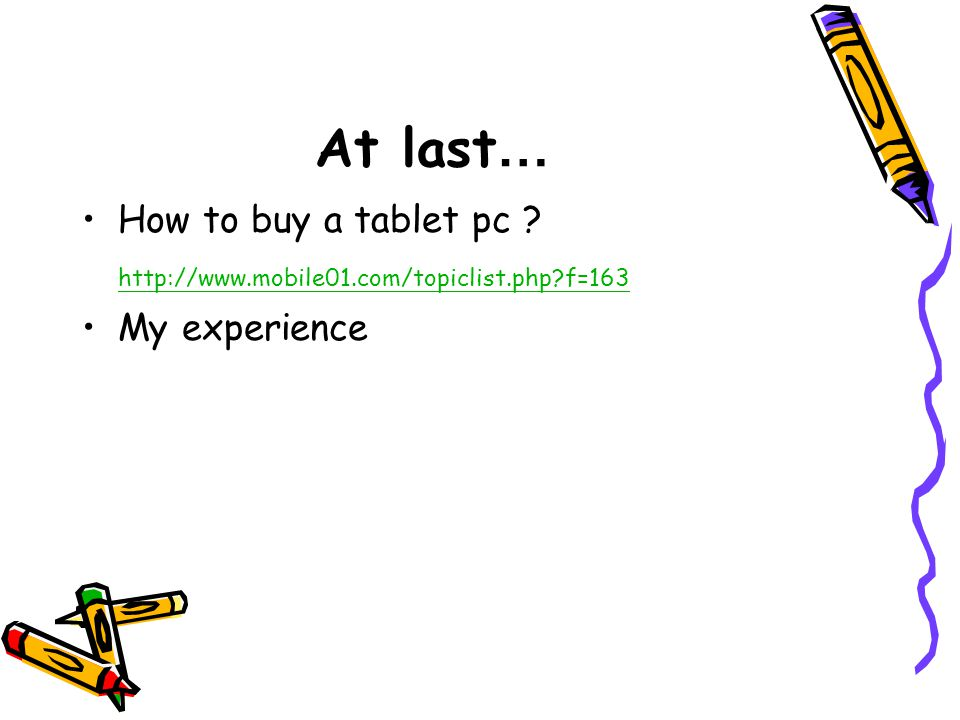 At last … How to buy a tablet pc http://www.mobile01.com/topiclist.php f=163 My experience