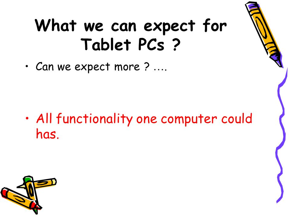 What we can expect for Tablet PCs . Can we expect more .