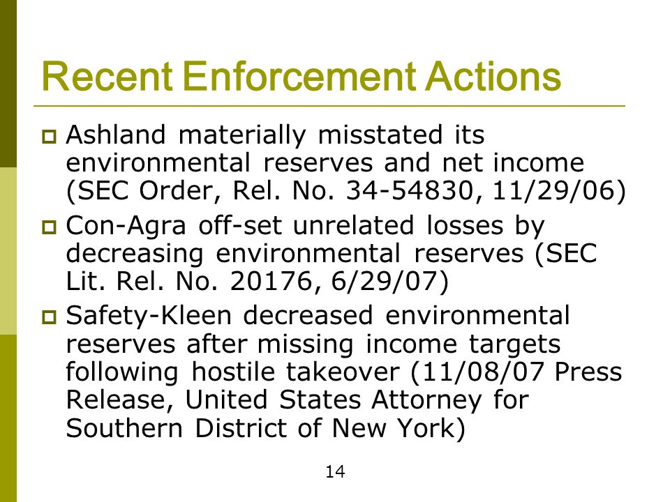 14 Recent Enforcement Actions  Ashland materially misstated its environmental reserves and net income (SEC Order, Rel.