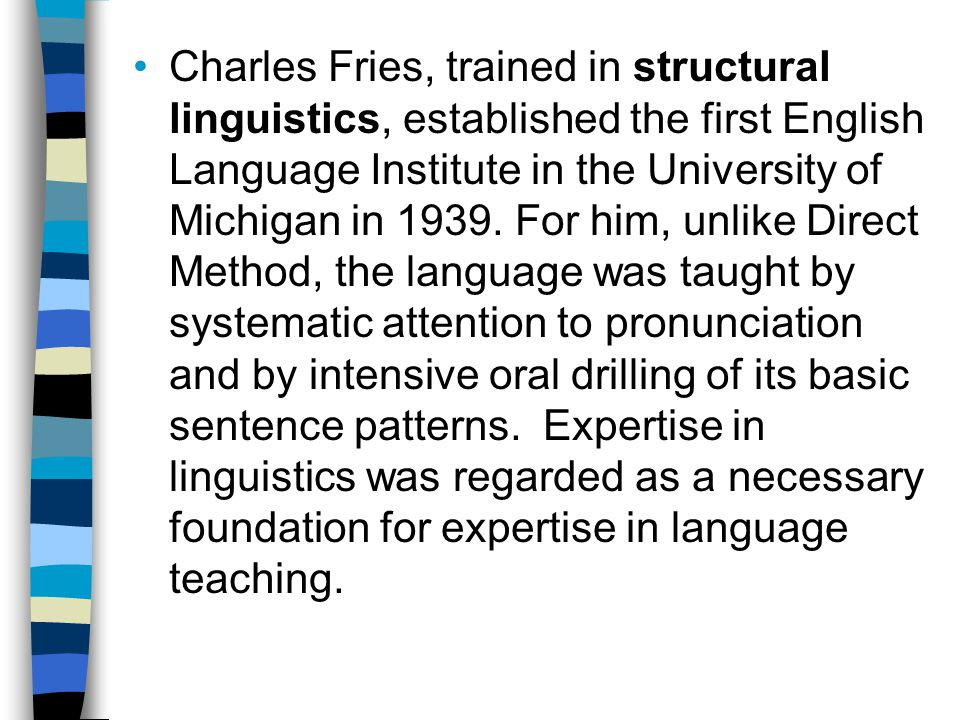 Charles Fries, trained in structural linguistics, established the first English Language Institute in the University of Michigan in 1939.