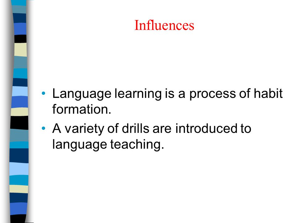Influences Language learning is a process of habit formation.
