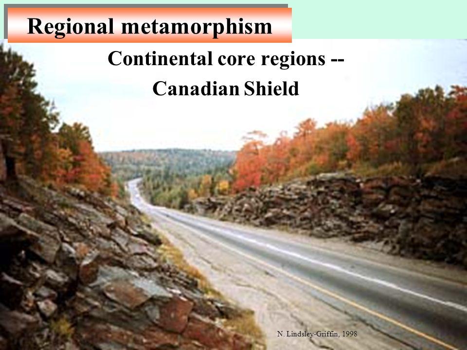Continental core regions -- Canadian Shield Regional metamorphism N. Lindsley-Griffin, 1998