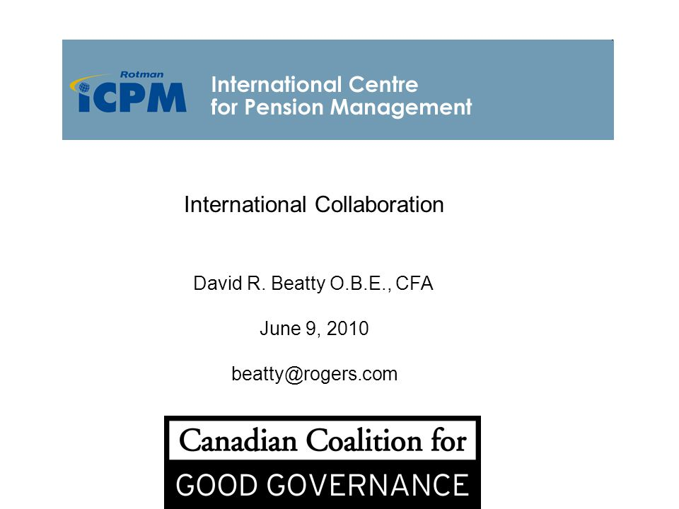 International Collaboration David R. Beatty O.B.E., CFA June 9, 2010 beatty@rogers.com