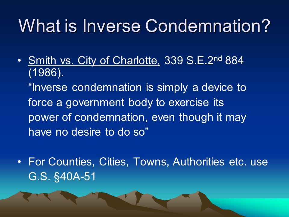What is Inverse Condemnation. Smith vs. City of Charlotte, 339 S.E.2 nd 884 (1986).
