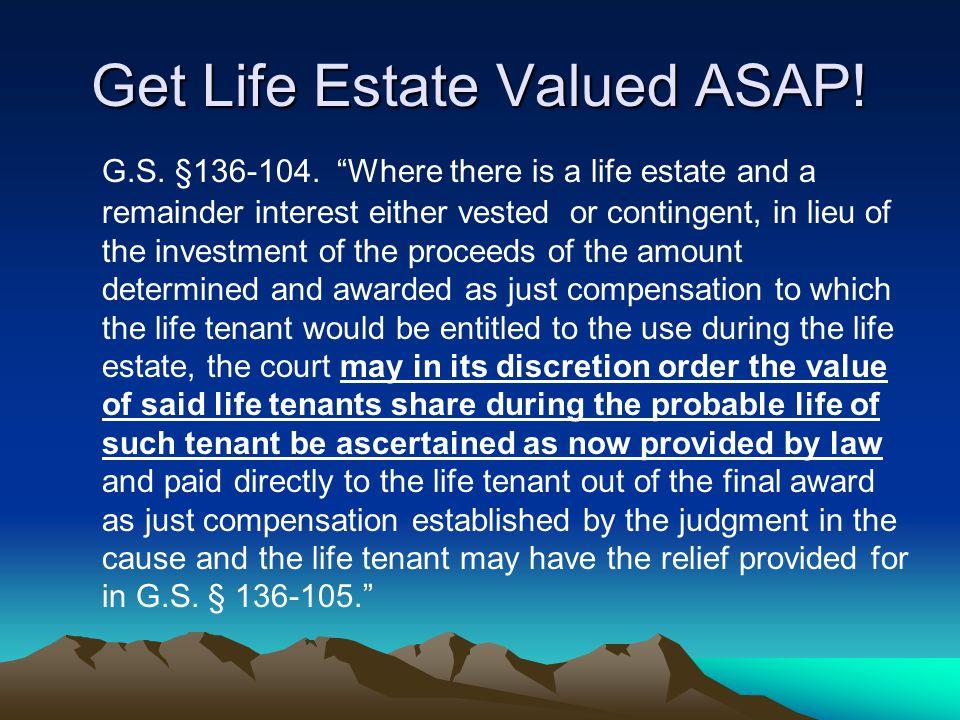 Get Life Estate Valued ASAP. G.S. §136-104.