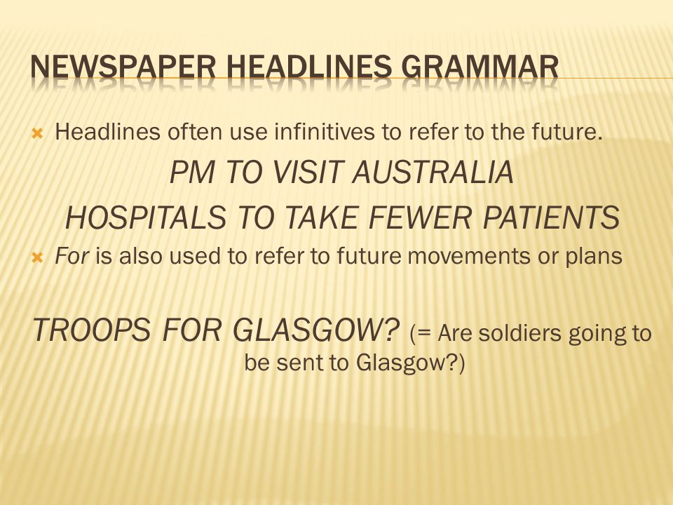  Headlines often use infinitives to refer to the future.