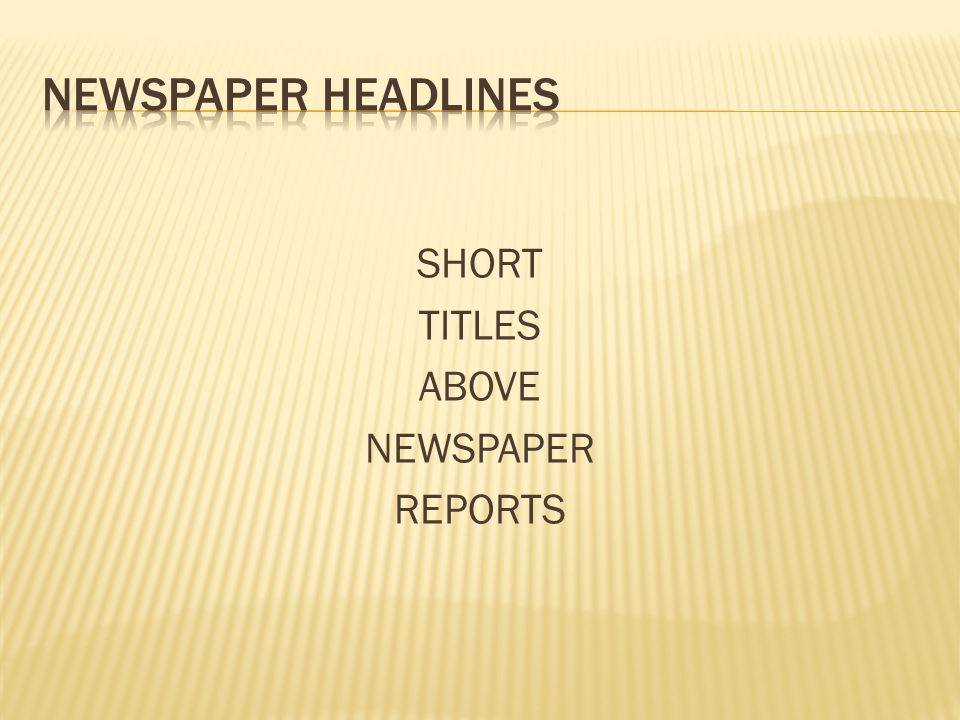 SHORT TITLES ABOVE NEWSPAPER REPORTS