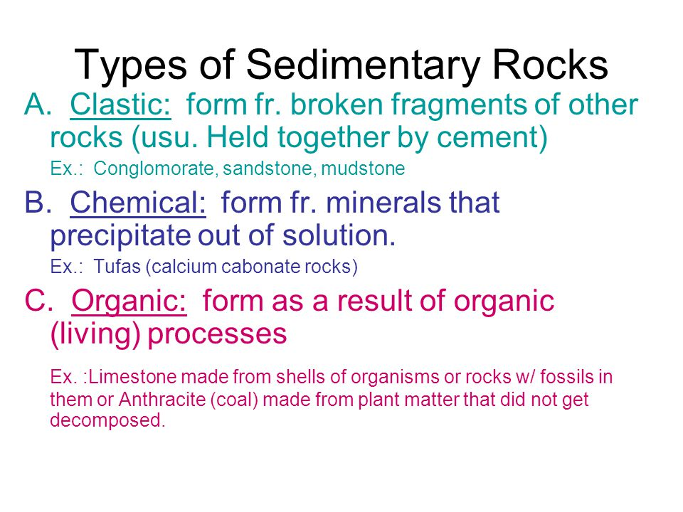 Types of Sedimentary Rocks A. Clastic: form fr. broken fragments of other rocks (usu. Held together by cement) Ex.: Conglomorate, sandstone, mudstone