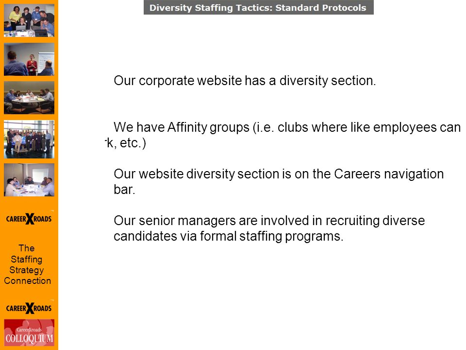 The Staffing Strategy Connection Our corporate website has a diversity section.