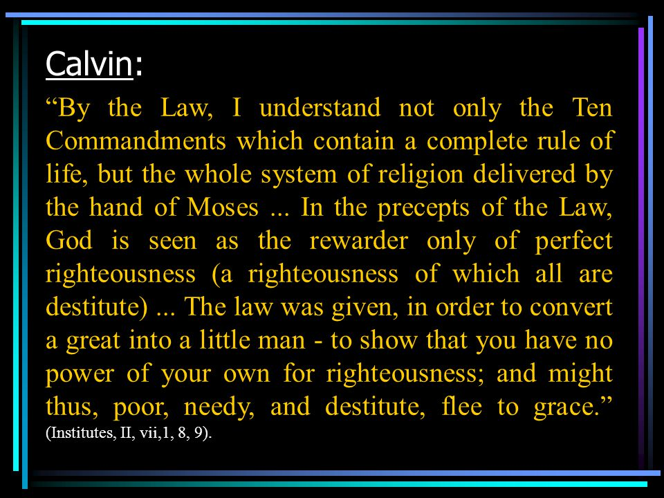 By the Law, I understand not only the Ten Commandments which contain a complete rule of life, but the whole system of religion delivered by the hand of Moses...