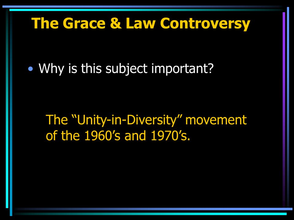 The Grace & Law Controversy Why is this subject important.