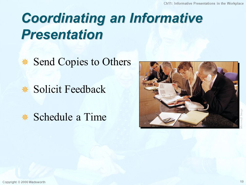 Ch11: Informative Presentations in the Workplace Copyright © 2006 Wadsworth 19 Coordinating an Informative Presentation  Send Copies to Others  Soli