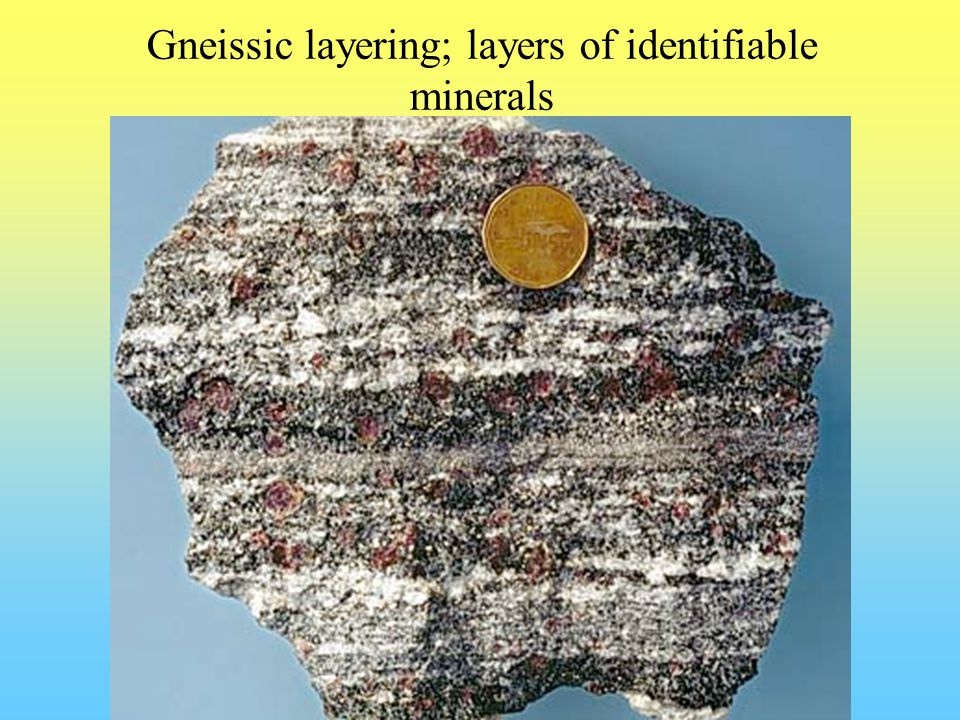Gneissic layering; layers of identifiable minerals