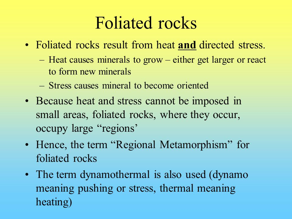 Foliated rocks Foliated rocks result from heat and directed stress.