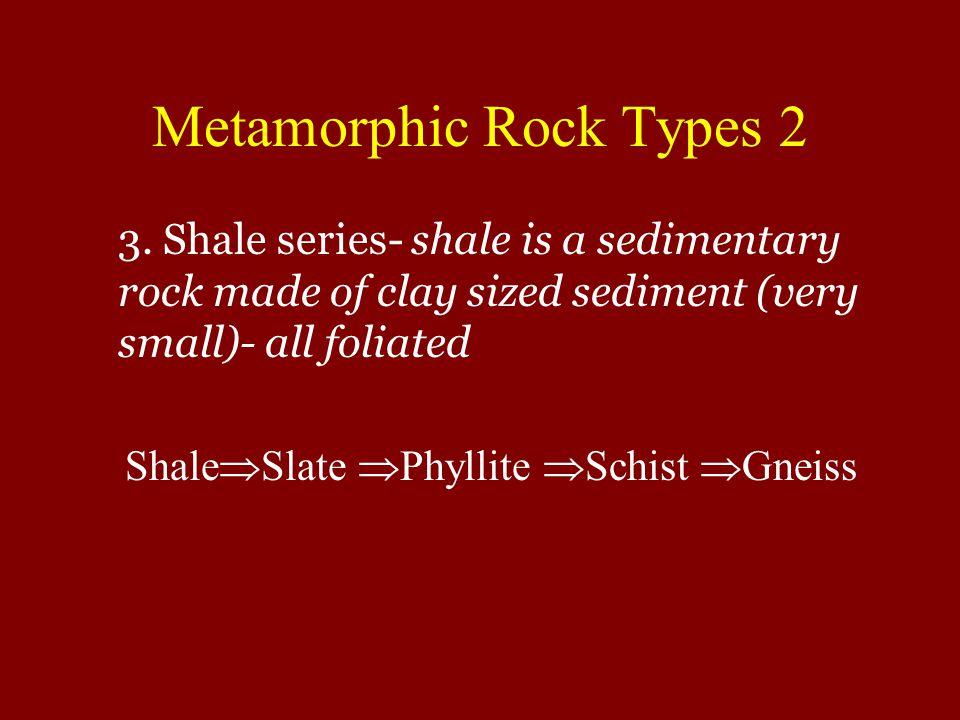 Metamorphic Rock Types 2 3.