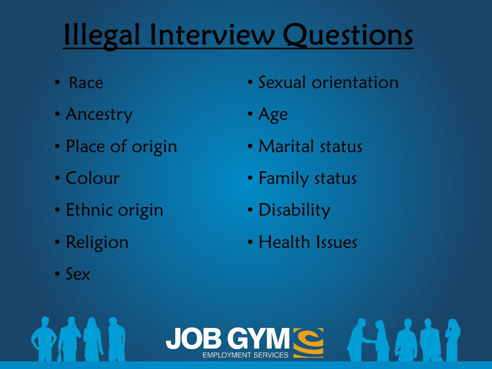 Illegal Interview Questions Race Ancestry Place of origin Colour Ethnic origin Religion Sex Sexual orientation Age Marital status Family status Disabi