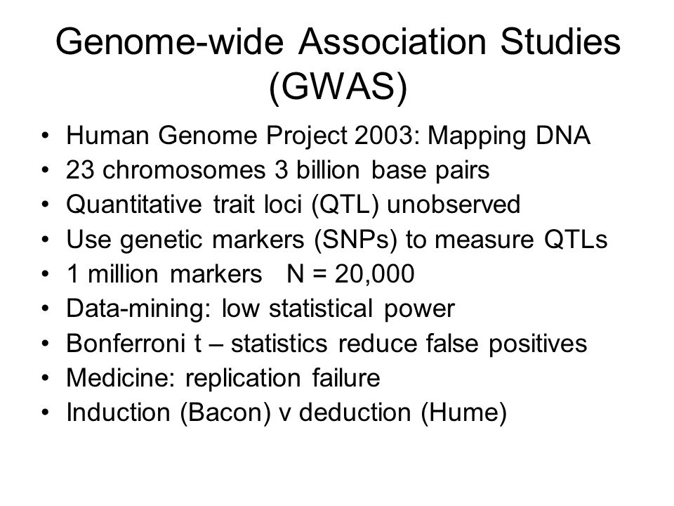 Genome-wide Association Studies (GWAS) Human Genome Project 2003: Mapping DNA 23 chromosomes 3 billion base pairs Quantitative trait loci (QTL) unobse