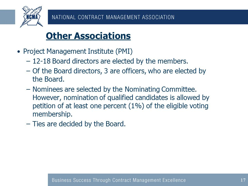 17 Other Associations Project Management Institute (PMI) –12-18 Board directors are elected by the members.