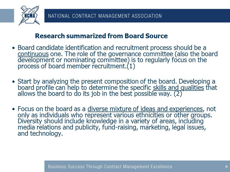 6 Research summarized from Board Source Board candidate identification and recruitment process should be a continuous one.