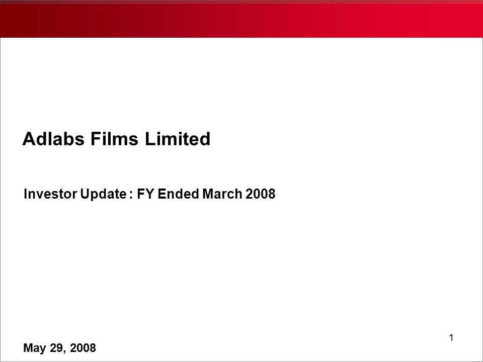 1 Adlabs Films Limited Investor Update : FY Ended March 2008 May 29, 2008