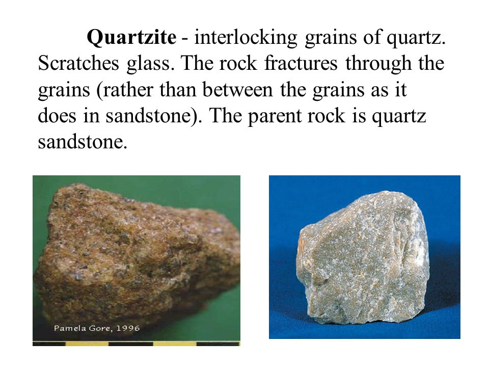 Quartzite - interlocking grains of quartz. Scratches glass. The rock fractures through the grains (rather than between the grains as it does in sandst