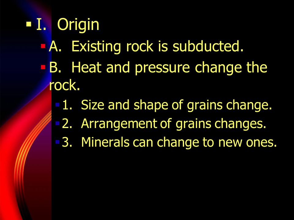  II.Classifying  A. Foliated  1. Grains arranged in parallel layers or bands.