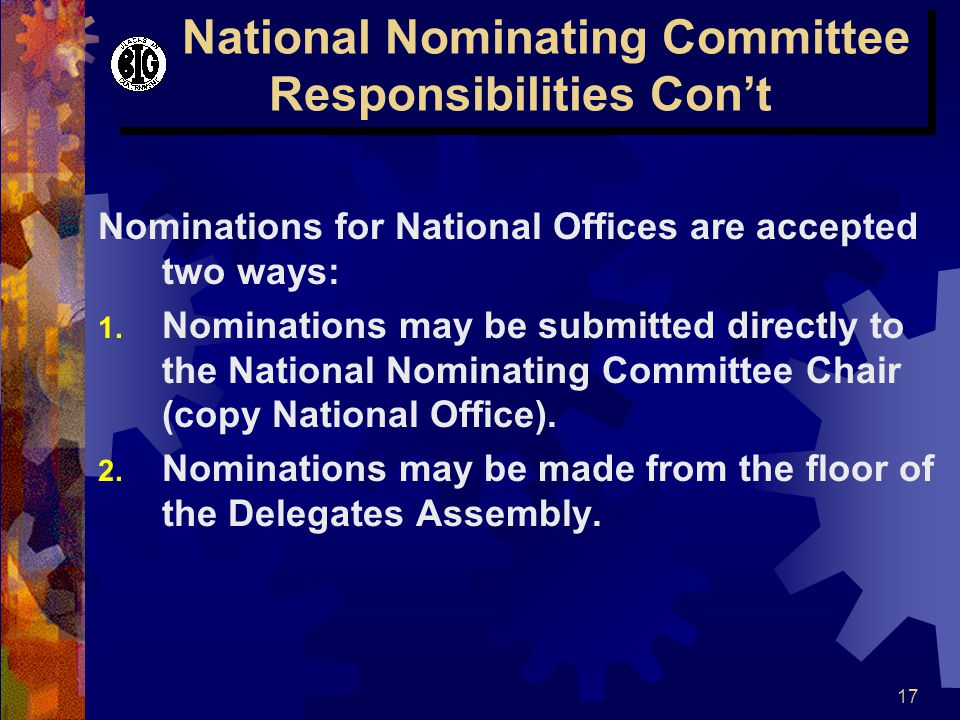 17 National Nominating Committee Responsibilities Con't Nominations for National Offices are accepted two ways: 1.