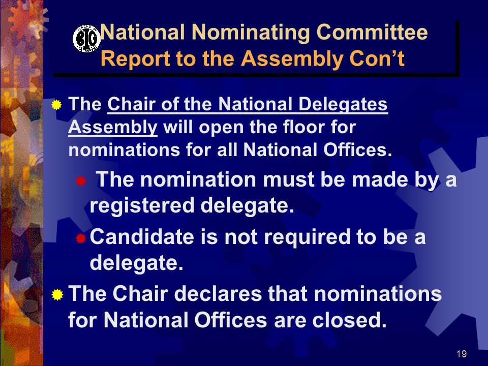19 National Nominating Committee Report to the Assembly Con't  The Chair of the National Delegates Assembly will open the floor for nominations for a