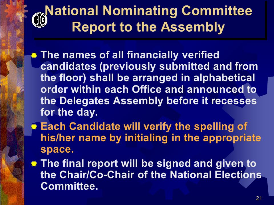 21 National Nominating Committee Report to the Assembly  The names of all financially verified candidates (previously submitted and from the floor) shall be arranged in alphabetical order within each Office and announced to the Delegates Assembly before it recesses for the day.