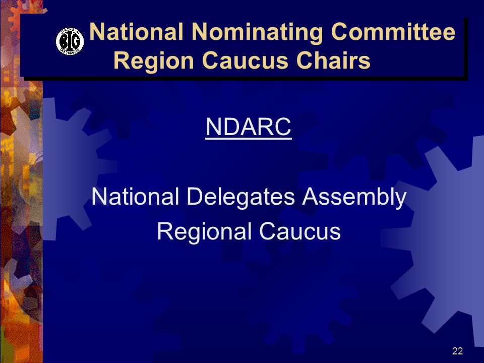 23 National Nominating Committee Region Caucus Chairs NDARC NDARC - Each of the eleven (11) NDARC will provide a slate of nominees (multiple for each office) for the following Offices: 1 One (1) National Board of Directors Member (Regional Director) 2 Two (2) National Nominating Committee Members (Primary and Alternate) 3 Three (3) National Elections Committee Members will be elected during the voting on Monday