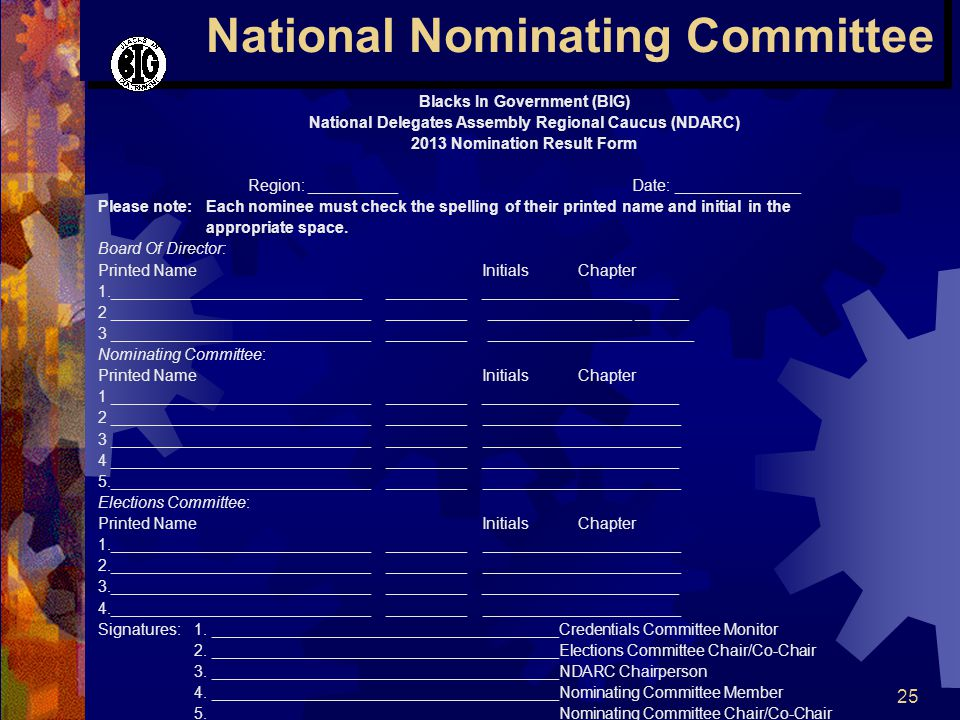 25 National Nominating Committee Blacks In Government (BIG) National Delegates Assembly Regional Caucus (NDARC) 2013 Nomination Result Form Region: __________ Date: ______________ Please note: Each nominee must check the spelling of their printed name and initial in the appropriate space.