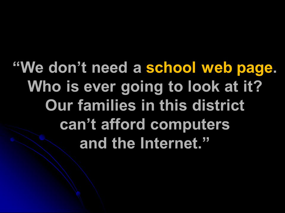 We don't need a school web page. Who is ever going to look at it.