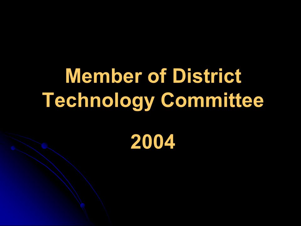 Member of District Technology Committee 2004
