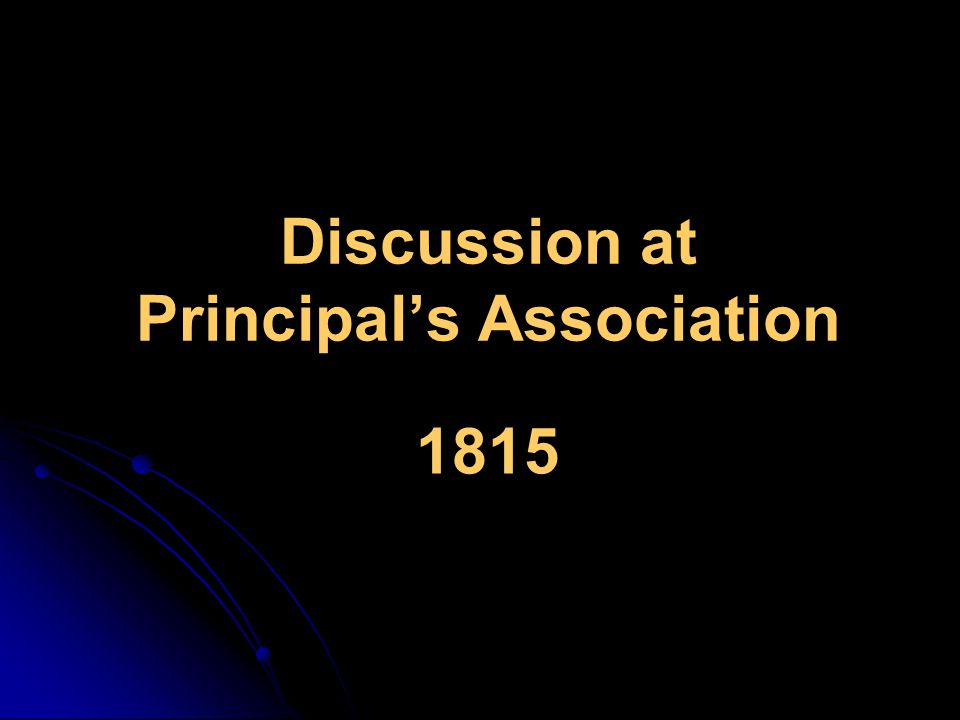 Discussion at Principal's Association 1815
