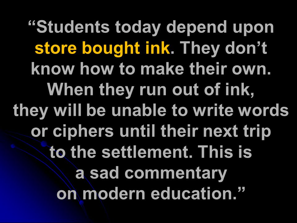 Students today depend upon store bought ink. They don't know how to make their own.