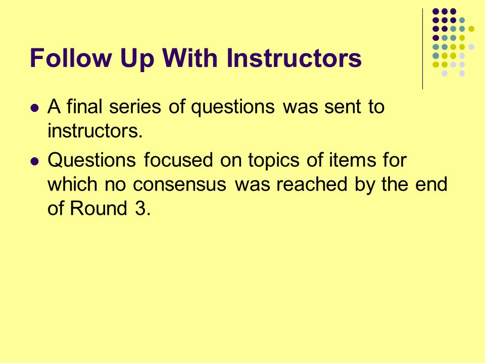 Follow Up With Instructors A final series of questions was sent to instructors.