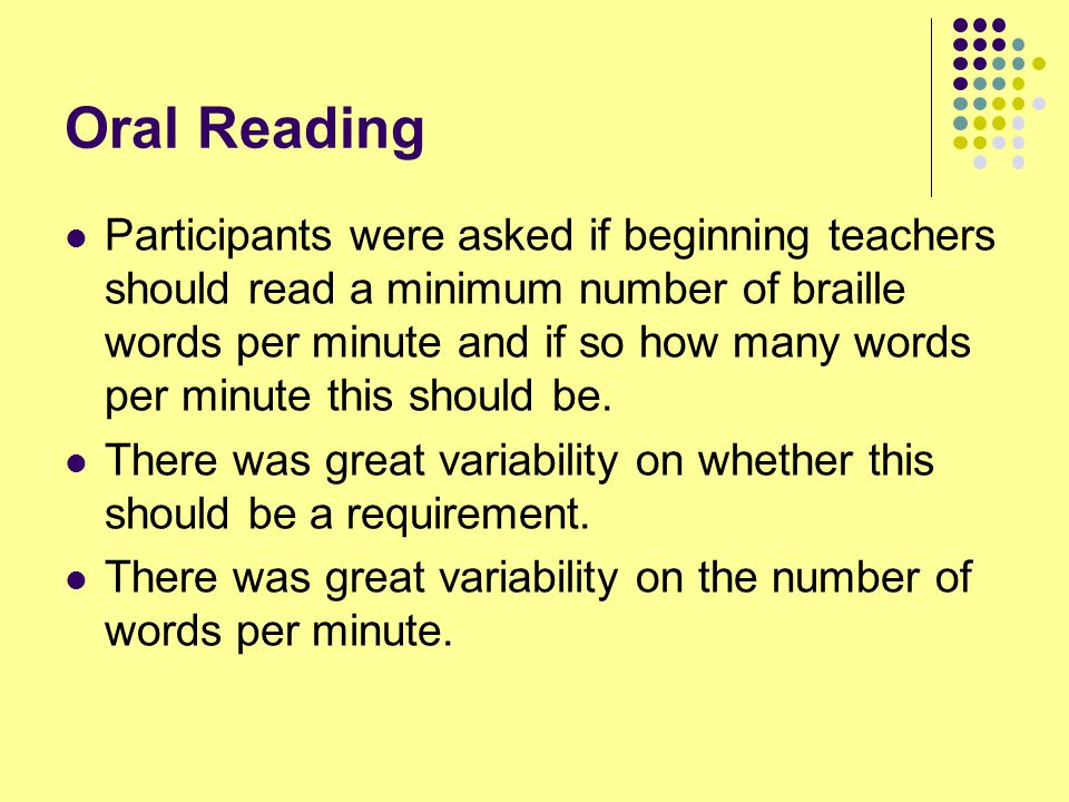Oral Reading Participants were asked if beginning teachers should read a minimum number of braille words per minute and if so how many words per minute this should be.