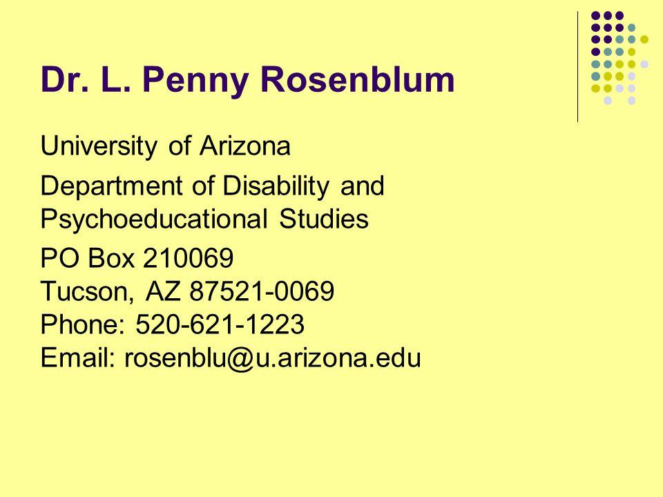 Dr. L. Penny Rosenblum University of Arizona Department of Disability and Psychoeducational Studies PO Box 210069 Tucson, AZ 87521-0069 Phone: 520-621