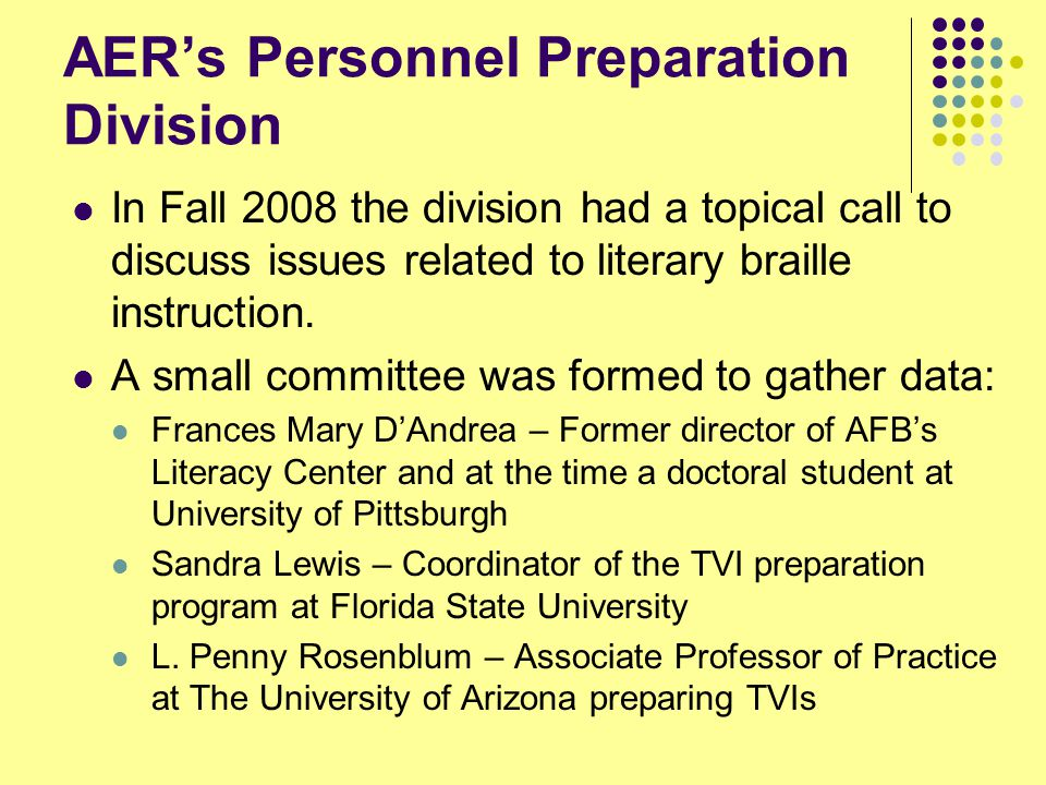 AER's Personnel Preparation Division In Fall 2008 the division had a topical call to discuss issues related to literary braille instruction.