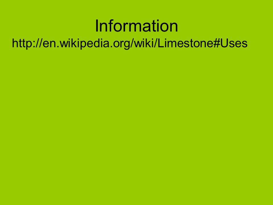 Information http://en.wikipedia.org/wiki/Limestone#Uses