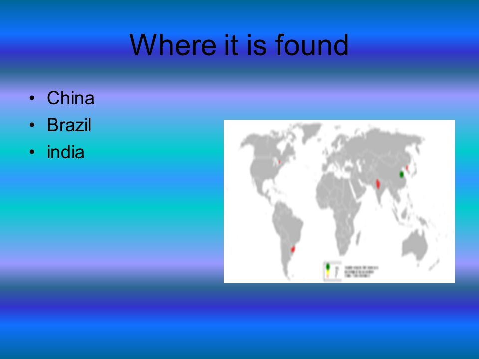 Where it is found China Brazil india
