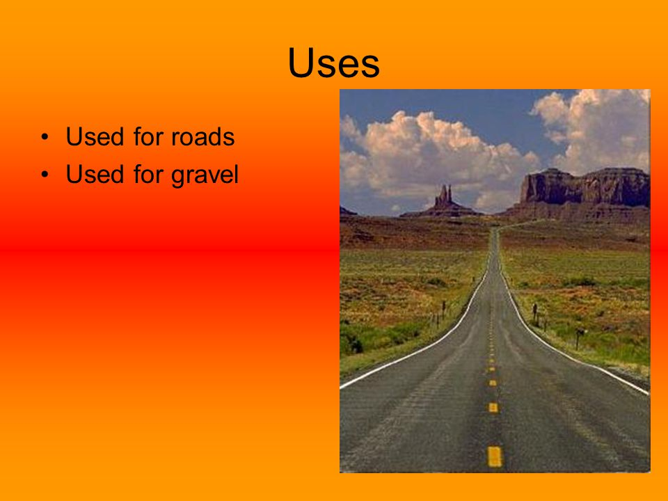 Uses Used for roads Used for gravel