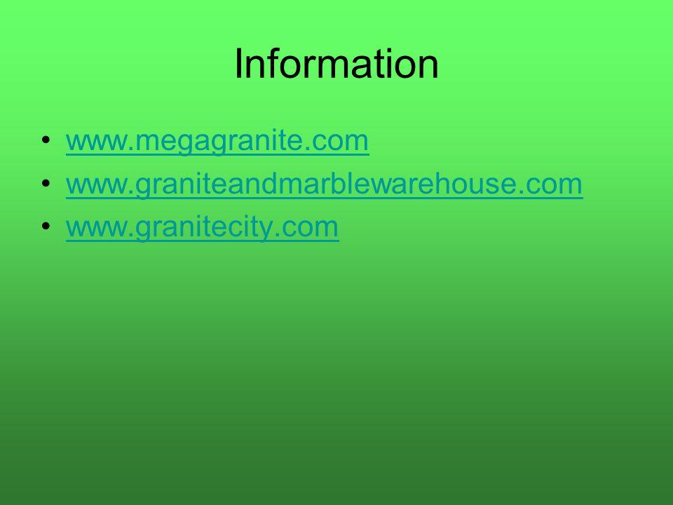 Information www.megagranite.com www.graniteandmarblewarehouse.com www.granitecity.com