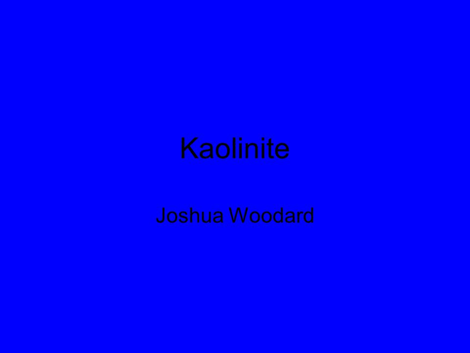 Kaolinite Joshua Woodard
