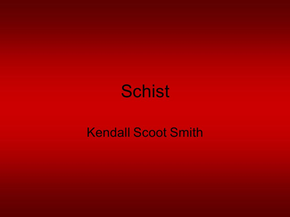 Schist Kendall Scoot Smith