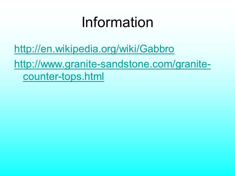 Information http://en.wikipedia.org/wiki/Gabbro http://www.granite-sandstone.com/granite- counter-tops.html