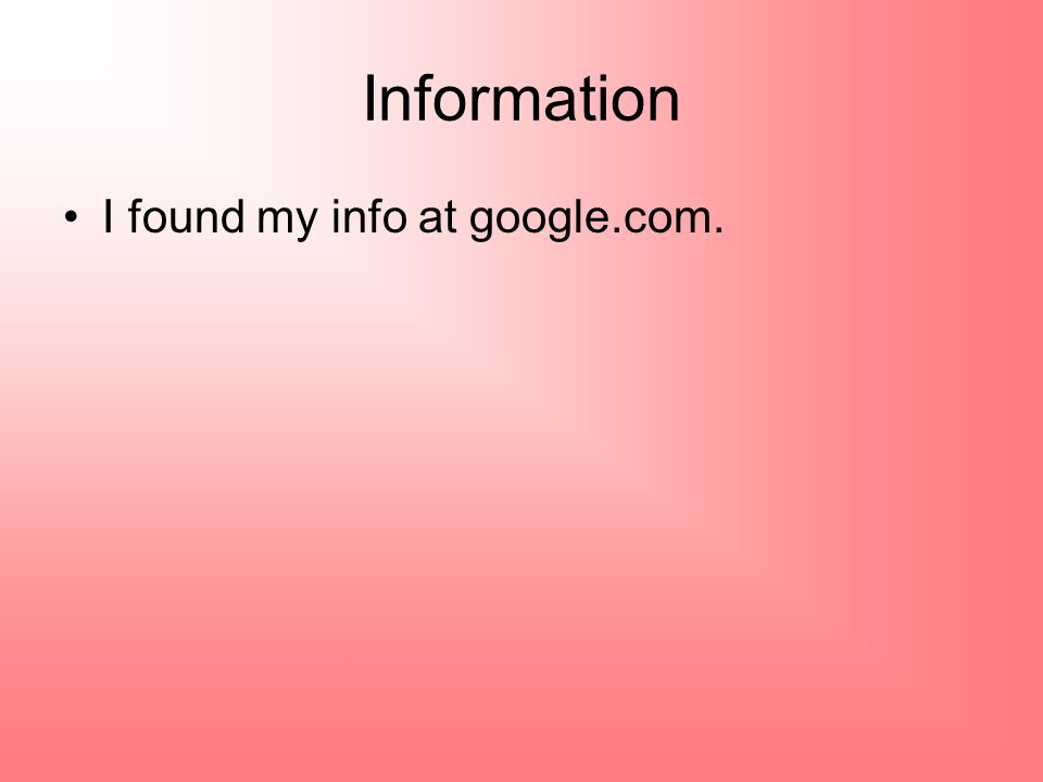 Information I found my info at google.com.